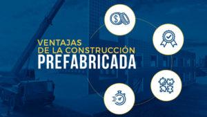 Ventajas de la Construcción Prefabricada